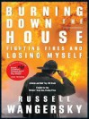 Burning Down The House: Fighting Fires And Losing Myself - Russell Wangersky