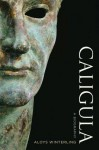 Caligula: A Biography - Aloys Winterling, Deborah Lucas Schneider, Glenn W. Most, Paul Psoinos