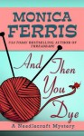 And Then You Dye - Monica Ferris