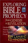 Exploring Bible Prophecy from Genesis to Revelation: Clarifying the Meaning of Every Prophetic Passage - Tim LaHaye, Ed Hindson