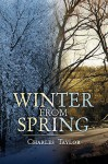 Winter from Spring - Charles Taylor