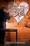 Orange You Glad I Said Kiss (A Valentine Rainbow) - David Connor