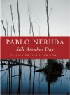 Still Another Day - Pablo Neruda, William O'Daly