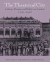 The Theatrical City: Culture, Theatre and Politics in London, 1576 1649 - David M. Bevington