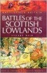 Battles of the Scottish Lowlands: Battlefield Scotland - Stuart Reid