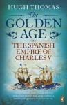 The Golden Age: The Spanish Empire of Charles V - Hugh Thomas