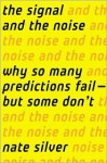The Signal and the Noise: Why So Many Predictions Fail - But Some Don't - Nate Silver