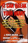 It Can Break Your Heart: What You and Your Doctor Should Know about Solving Your Weight Problem - J. Pervis Milnor III, Gregory L. Little, Kenneth D. Robinson
