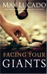 Facing Your Giants: The God Who Made a Miracle Out of David Stands Ready to Make One Out of You - Max Lucado
