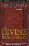 The Divine Imagination (Wisdom From The Celtic World) - John O'Donohue