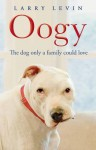 Oogy: The Dog Only a Family Could Love. by Laurence Levin - Larry Levin