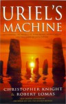 Uriel's Machine: The Prehistoric Technology That Survived the Flood - Christopher Knight, Robert Lomas