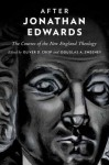 After Jonathan Edwards: The Courses of the New England Theology - Oliver D. Crisp, Douglas A. Sweeney