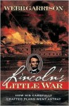 Lincoln's Little War: How His Carefully Crafted Plans Went Astray - Webb Garrison