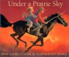 Under a Prairie Sky - Anne Laurel Carter, Alan Daniel, Lea Daniel