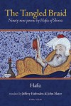 The Tangled Braid: Ninety-Nine Poems by Hafiz of Shiraz - Hafez, Jeffrey Einboden, John Slater, حافظ