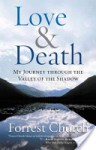 Love & Death: My Journey through the Valley of the Shadow - Forrest Church