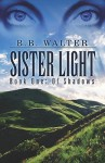 Sister Light: Book One: Of Shadows - B.C. Brown, B.B. Walter
