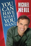 You Can Have What You Want: Proven Strategies for Inner and Outer Success - Michael Neill