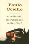 A orillas del río Piedra me senté y lloré - Alfonso Indecona, Paulo Coelho