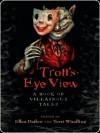 Troll's-Eye View: A Book of Villainous Tales - Michael Cadnum, Ellen Datlow, Peter S. Beagle, Holly Black
