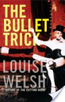 The Bullet Trick - Louise Welsh
