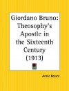 Giordano Bruno: Theosophy's Apostle in the Sixteenth Century - Annie Wood Besant