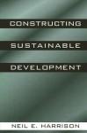 Constructing Sustainable Developmt - Neil E. Harrison