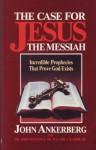 The Case for Jesus Christ the Messiah - John Ankerberg, John Weldon, Walter C. Kaiser Jr.