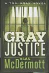 Gray Justice: A Tom Gray Novel - Alan McDermott