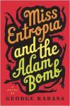 Miss Entropia and the Adam Bomb - George Rabasa