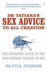 Dr Tatiana's Sex Advice To All Creation: Definitive Guide to the Evolutionary Biology of Sex by Judson, Olivia (2003) Paperback - Olivia Judson