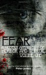 FEAR: A Modern Anthology of Horror and Terror (Volume 1) - Peter James, Michael Cail, Wayne Via, Cameron Trost, E.L. Norry, Jennifer Martin, Carmen Jenner, Connor Rice, Patrick O'Neill, Linton Robinson, Lyn McConchie, E.E. King, Chantal Boudreau, Skander Lafif, Sara Fowles, A.A. Garrison, Duncan Jones, Kiona Smith-Strickland, Ange