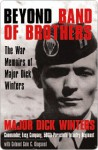 Beyond Band of Brothers: The War Memoirs of Major Dick Winters - Dick Winters