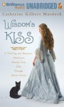 Wisdom's Kiss: A Thrilling and Romantic Adventure Incorporating Magic, Villany, and a Cat - Catherine Gilbert Murdock, Anne Flosnik, Michael Page
