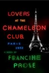 Lovers at the Chameleon Club, Paris 1932: A Novel - Francine Prose