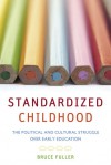 Standardized Childhood: The Political and Cultural Struggle over Early Education - Bruce Fuller