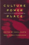 Culture, Power, Place: Explorations in Critical Anthropology - Akhil Gupta, James Ferguson
