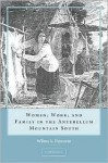 Women, Work, and Family in the Antebellum Mountain South - Wilma A. Dunaway