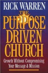 The Purpose Driven Church - Growth Without Compromising Your Message and Mission - Rick Warren
