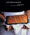 The Bread Bible: 300 Favorite Recipes - Beth Hensperger, Harry Bates
