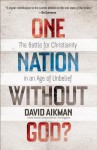 One Nation Without God?: The Battle for Christianity in an Age of Unbelief - David Aikman