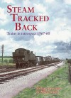 Steam Tracked Back: Trains in Retrospective 1967-1960 - Richard Inwood, Mike Smith