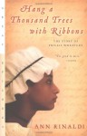 Hang A Thousand Trees With Ribbons The Story Of Phillis Wheatley - Ann Rinaldi