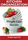 Kitchen Organization For Weight Loss Success - Angela Agranoff
