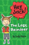 Hey Jack! The Lost Reindeer - Sally Rippin