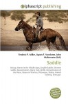 Saddle: Stirrup, Horses In The Middle Ages, English Saddle, Western Saddle, Equestrianism, Horse Tack, Bridle, Domestication Of The Horse, Horses In Warfare, ... Rodeo, Animal Training, Dressage - Frederic P. Miller, Agnes F. Vandome, John McBrewster