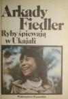 Ryby śpiewają w Ukajali - Arkady Fiedler