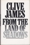 From The Land Of Shadows - Clive James