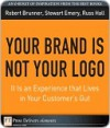 Your Brand Is Not Your LOGO: It Is an Experience That Lives in Your Customer's Gut - Robert Brunner, Stewart Emery, Russ Hall
